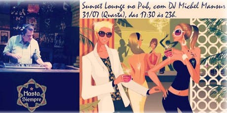 Sunset Lounge no Pub com DJ Michel Mansur ingressos
