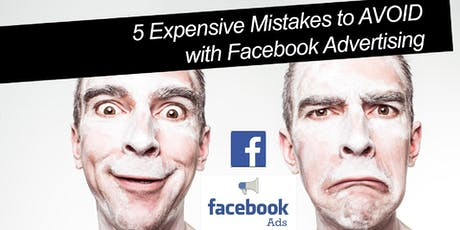 5 Expensive Mistakes to AVOID with Facebook Advertising - Brisbane tickets