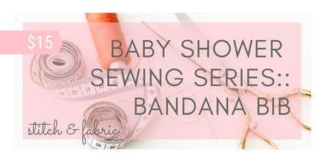 Baby Shower Sewing Series:: Bandana Bibs tickets