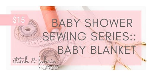 Baby Shower Sewing Series:: Baby Blanket