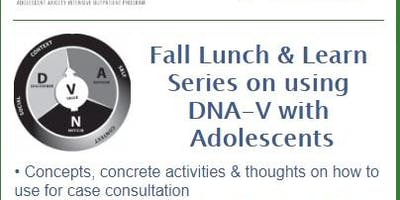 First Friday's Fall Lunch & Learn Series on using DNA-V with Adolescents