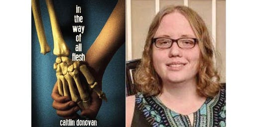 IN THE WAY OF ALL FLESH Book Launch w/CAITLIN DONOVAN *FREE EVENT*