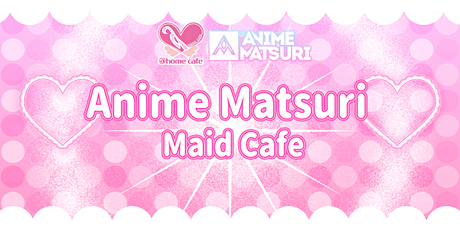 Anime Matsuri's Maid Cafe 2020 tickets