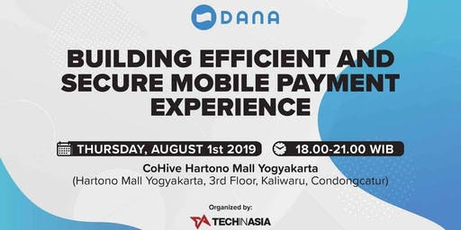 "DANA Community Meetup (Yogyakarta): ""Building Efficient and Secure Mobile Payment Experience"""