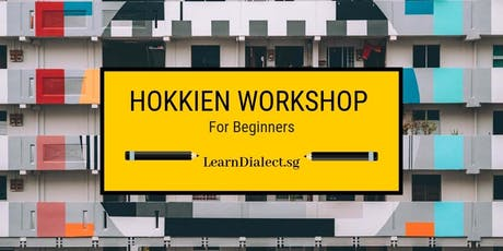Hokkien Workshop for Beginners (September '19) - Register once for all sessions tickets