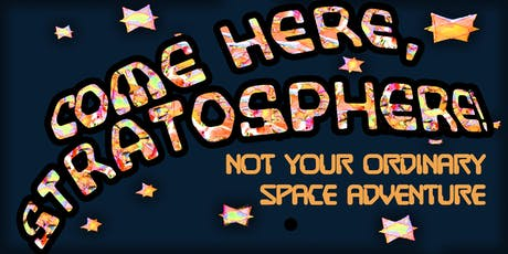Come Here, Stratosphere! tickets