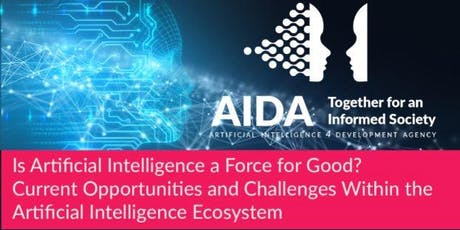 Is Artificial Intelligence a Force for Good? Current Opportunities and Challenges Within the Artificial Intelligence Ecosystem tickets