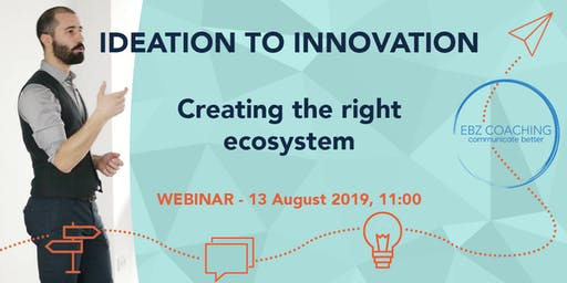 Ideation to innovation, creating the right ecosystem - Webinar