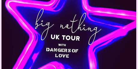 Big Nothing & The Dangers Of Love tickets