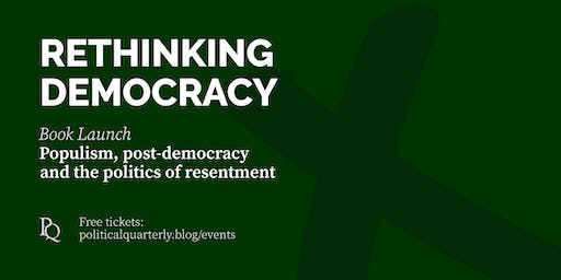 Rethinking Democracy: Populism, Post-democracy and the Politics of Resentment