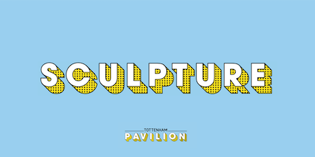 Sculpture & Installation  @ Tottenham Pavilion tickets