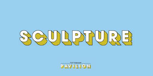 Sculpture & Installation  @ Tottenham Pavilion