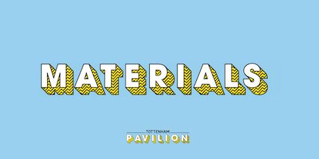 Materials, Design & Decoration   @ Tottenham Pavilion tickets