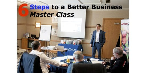 6 Steps to a Better Business Master Class