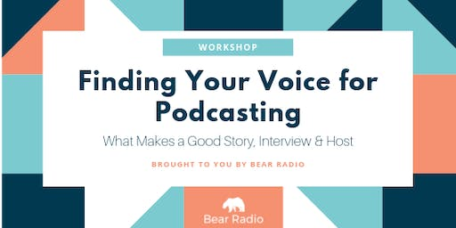 Finding Your Voice for Podcasting: What Makes a Good Story, Interview & Host