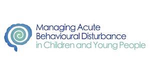Acute Behavioural Disturbance in Children & Young...
