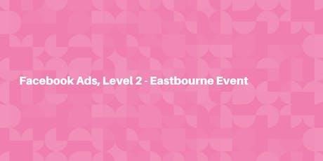 Facebook Ads, Level 2 - Eastbourne tickets