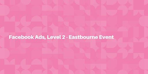 Facebook Ads, Level 2 - Eastbourne