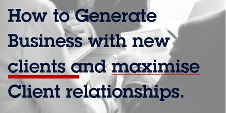 How to generate business with new clients and maximise client relationships tickets