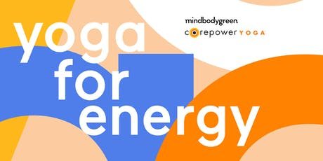 mindbodygreen x CorePower Yoga present Yoga for Energy tickets
