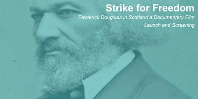 Launch and Screening of Strike for Freedom: Frederick Douglass in Scotland a Documentary Film