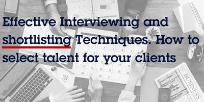 Effective Interviewing and shortlisting techniques.