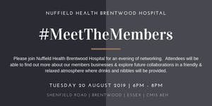 Meet the Members August 2019 Hosted by Nuffield Health...