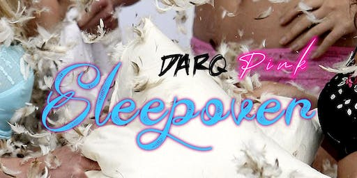 DARQ PINK Girls Only Party - Sleepover