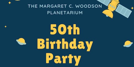 50th Birthday Party - Margaret C. Woodson Planetarium