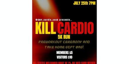 KILL CARDIO 5K RUN 7/25