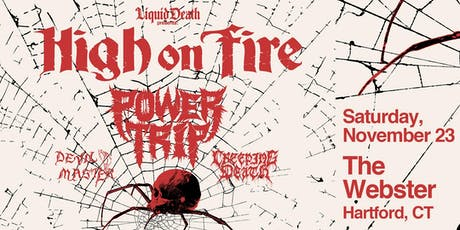 LIQUID DEATH PRESENTS: HIGH ON FIRE & POWER TRIP tickets
