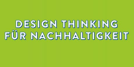 Workshop Design Thinking für Nachhaltigkeit März 2022 Tickets
