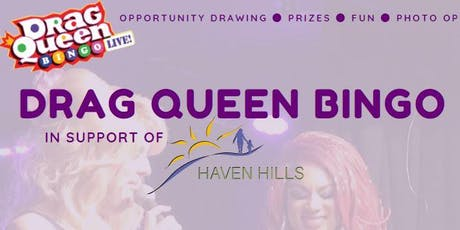 2nd Annual Drag Queen Bingo in Support of Haven Hills  tickets