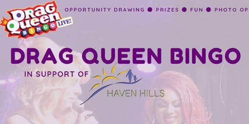 2nd Annual Drag Queen Bingo in Support of Haven Hills
