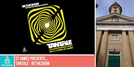 St James presents...Tantale - BeTheShow tickets
