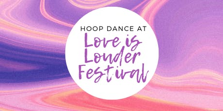 Hoop Dance + Contest at Love is Louder Festival tickets