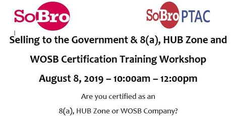 Selling to the Government & 8(a), HUB Zone and WOSB Certification Training Workshop tickets
