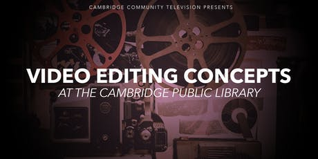 Video Editing Concepts at the Cambridge Public Library tickets