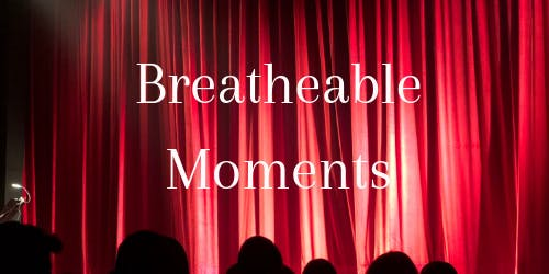Breatheable Moments