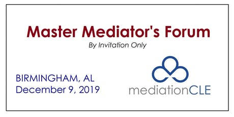December 9, 2019 -- MASTER MEDIATOR'S FORUM (Invitation Only) - Birmingham, AL tickets