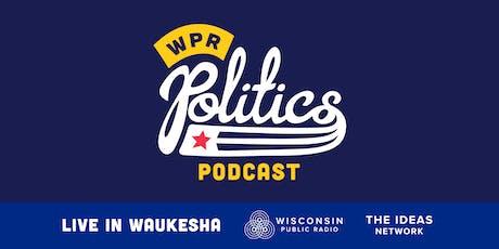WPR Politics Podcast Live in Waukesha tickets