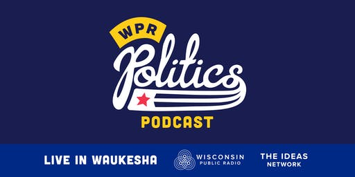 WPR Politics Podcast Live in Waukesha