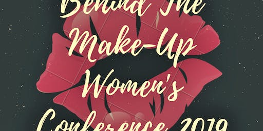 """""""Behind The Make-Up Women's Conference"""""""