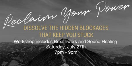 Reclaim Your Power ~ Dissolve The Hidden Blockages That Keep You Stuck  tickets
