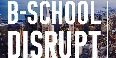 B-School Disrupt SF - Berkeley-Haas 2019 tickets