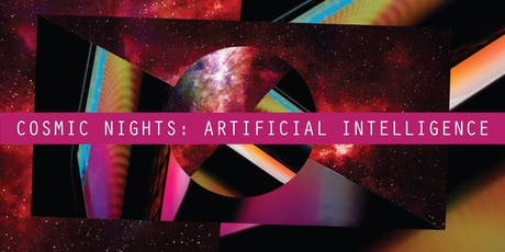 Cosmic Nights - AI: The Changing Face of Technology tickets