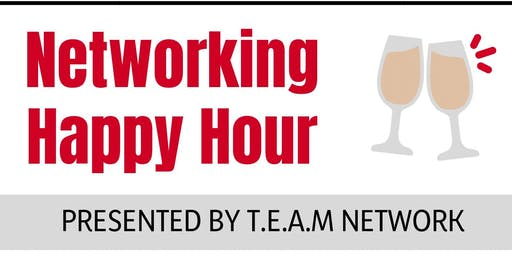 NETWORKING HAPPY HOUR - PRESENTED BY T.E.A.M NETWORK