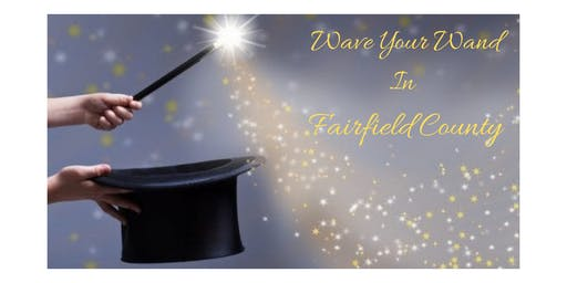 Wave Your Wand in Fairfield County!