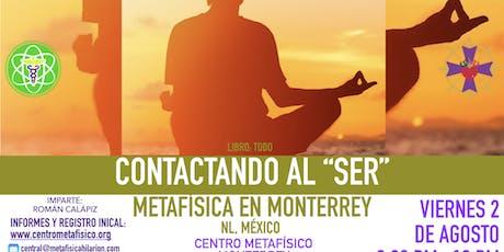 CONTACTANDO AL SER: Metafísica en Monterrey boletos