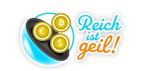 Reich-ist-geil  sofort starten - Vermögen aufbauen - Leben genießen! Tickets